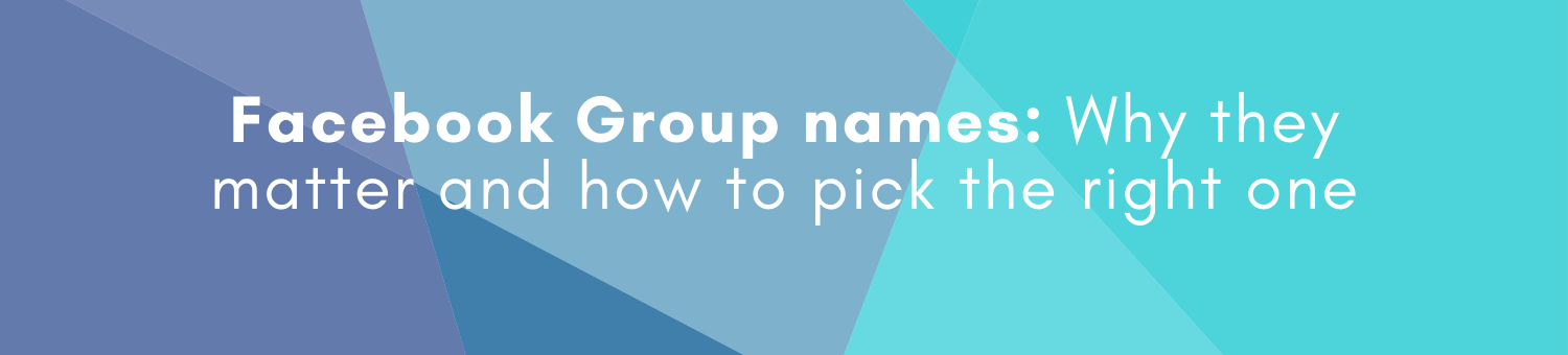 Facebook group names why they matter and how to pick the right one